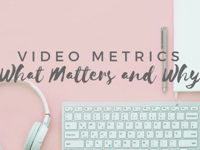 Marketing Video Metrics: What Matters and Why