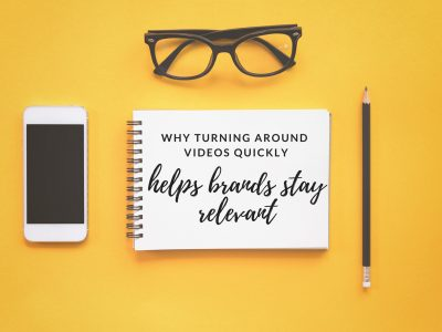 Why turning around videos quickly helps brands stay relevant